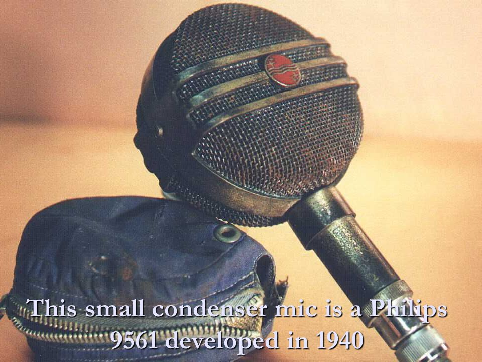 This small condenser mic is a Philips 9561 developed in 1940