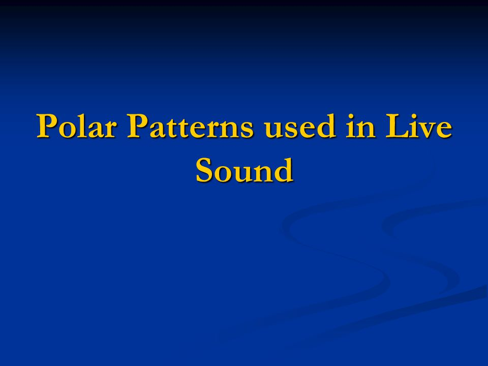 Polar Patterns used in Live Sound