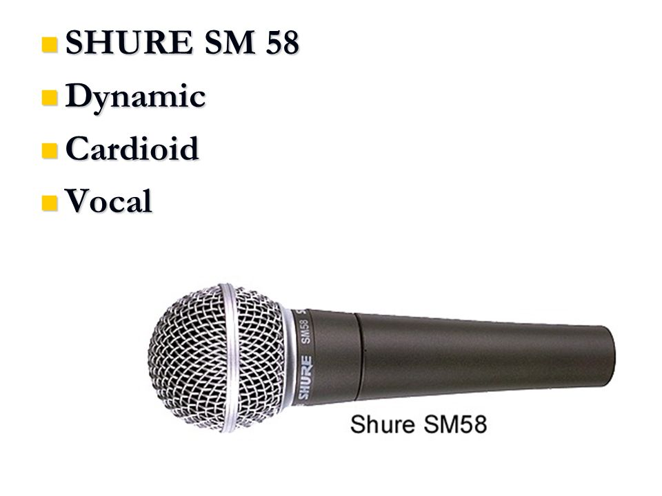 SHURE SM 58 SHURE SM 58 Dynamic Dynamic Cardioid Cardioid Vocal Vocal