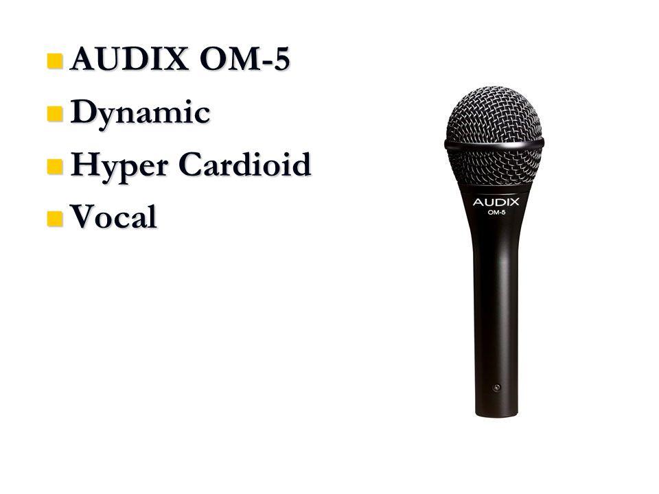 AUDIX OM-5 AUDIX OM-5 Dynamic Dynamic Hyper Cardioid Hyper Cardioid Vocal Vocal