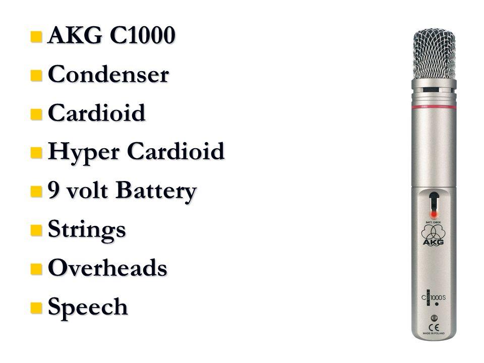 AKG C1000 AKG C1000 Condenser Condenser Cardioid Cardioid Hyper Cardioid Hyper Cardioid 9 volt Battery 9 volt Battery Strings Strings Overheads Overheads Speech Speech