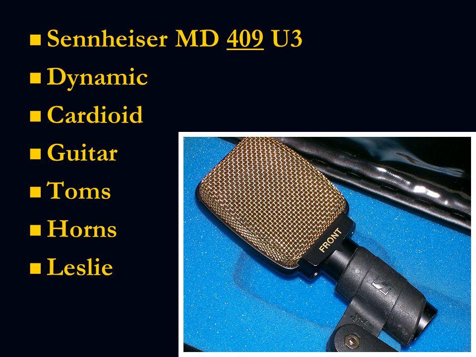 Sennheiser MD 409 U3 Sennheiser MD 409 U3 Dynamic Dynamic Cardioid Cardioid Guitar Guitar Toms Toms Horns Horns Leslie Leslie