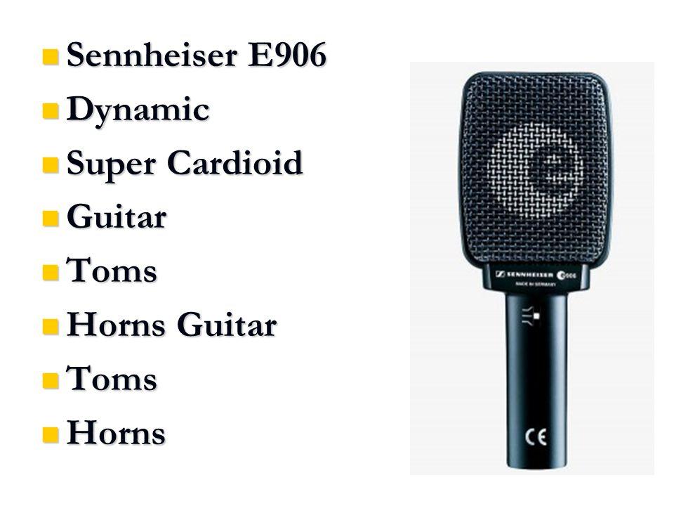 Sennheiser E906 Sennheiser E906 Dynamic Dynamic Super Cardioid Super Cardioid Guitar Guitar Toms Toms Horns Guitar Horns Guitar Toms Toms Horns Horns