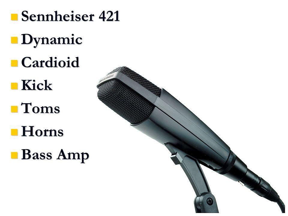 Sennheiser 421 Sennheiser 421 Dynamic Dynamic Cardioid Cardioid Kick Kick Toms Toms Horns Horns Bass Amp Bass Amp