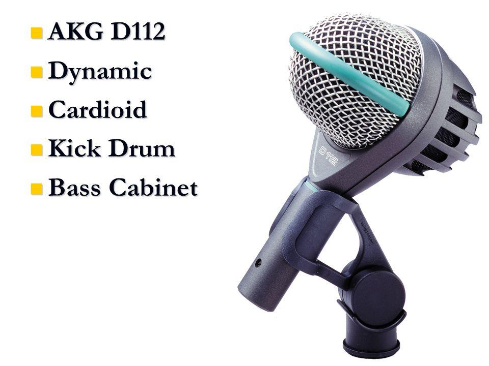 AKG D112 AKG D112 Dynamic Dynamic Cardioid Cardioid Kick Drum Kick Drum Bass Cabinet Bass Cabinet