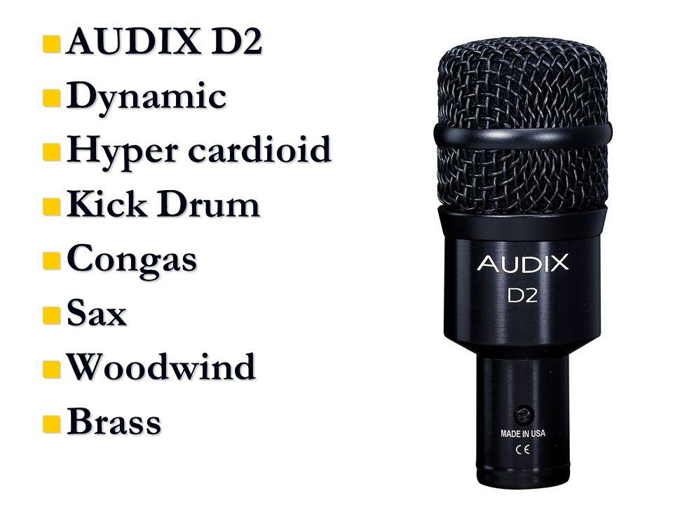 AUDIX D2 AUDIX D2 Dynamic Dynamic Hyper cardioid Hyper cardioid Kick Drum Kick Drum Congas Congas Sax Sax Woodwind Woodwind Brass Brass