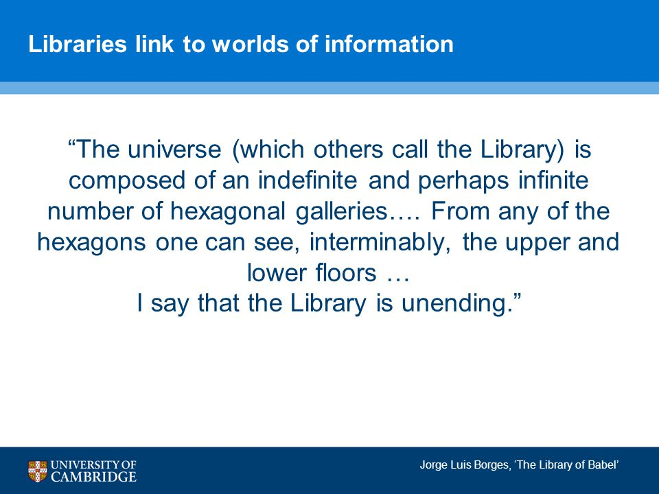 Libraries link to worlds of information The universe (which others call the Library) is composed of an indefinite and perhaps infinite number of hexagonal galleries….