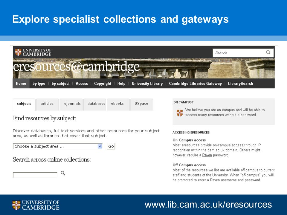 Explore specialist collections and gateways www.lib.cam.ac.uk/eresources