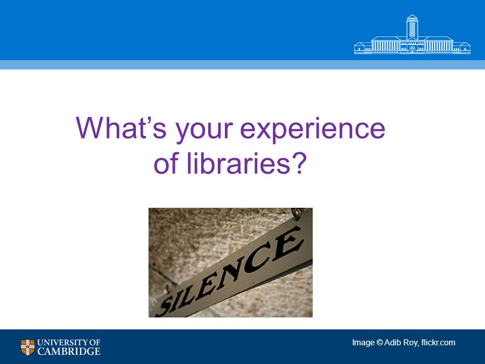 What's your experience of libraries Image © Adib Roy, flickr.com