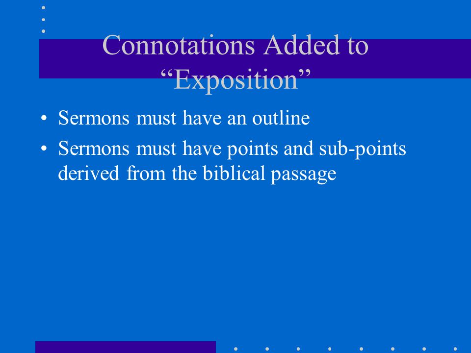 """Connotations Added to """"Exposition"""" Sermons must have an outline Sermons must have points and sub-points derived from the biblical passage"""