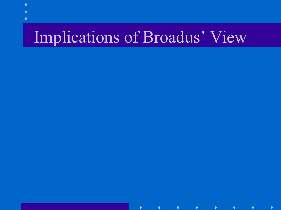 Implications of Broadus' View