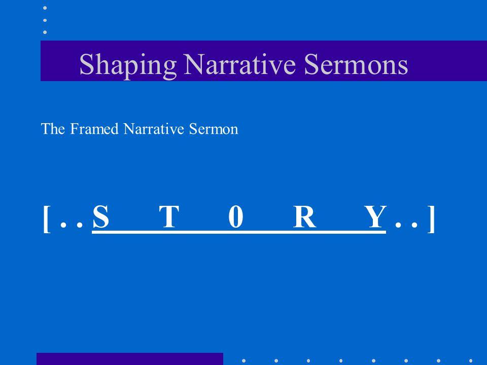 Shaping Narrative Sermons The Framed Narrative Sermon [.. S T 0 R Y.. ]
