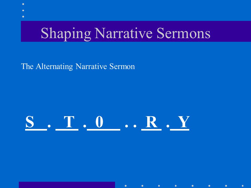Shaping Narrative Sermons The Alternating Narrative Sermon S. T. 0.. R. Y