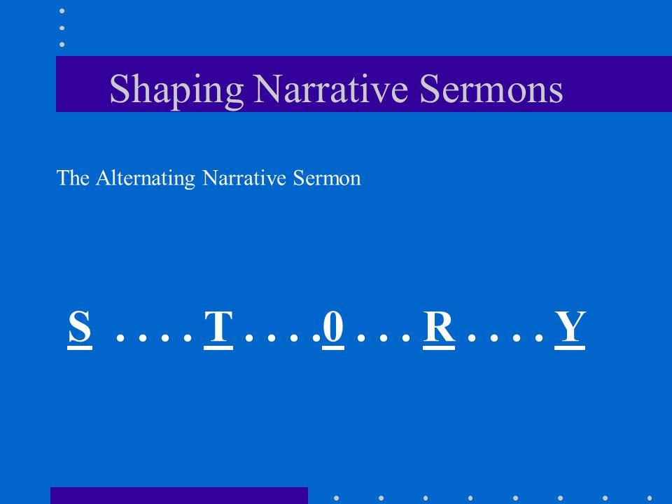 Shaping Narrative Sermons The Alternating Narrative Sermon S.... T....0... R.... Y