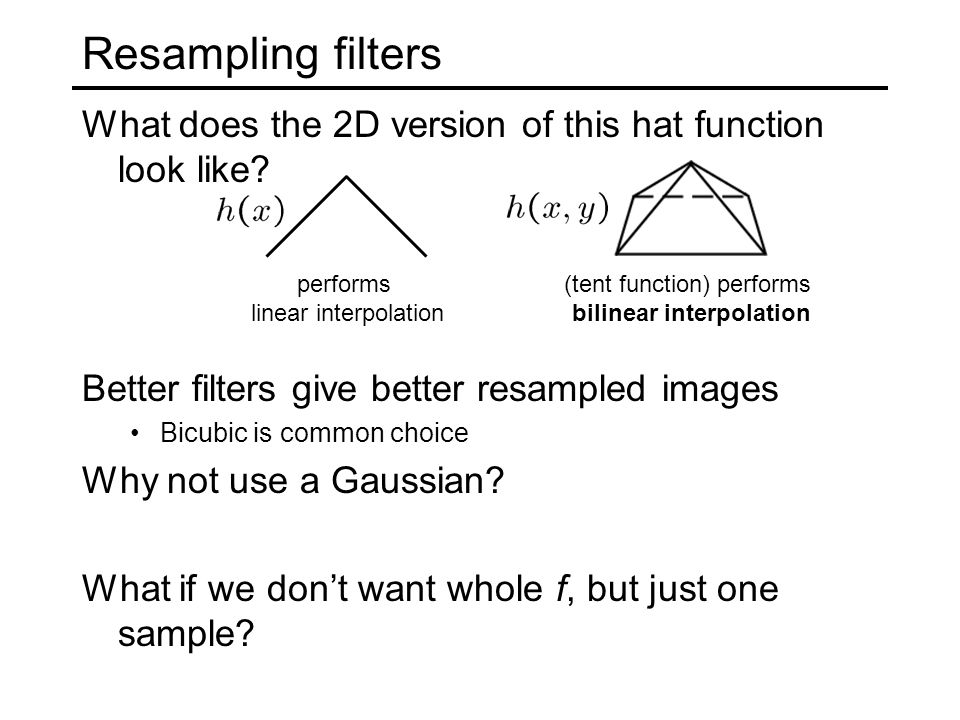 Resampling filters What does the 2D version of this hat function look like.