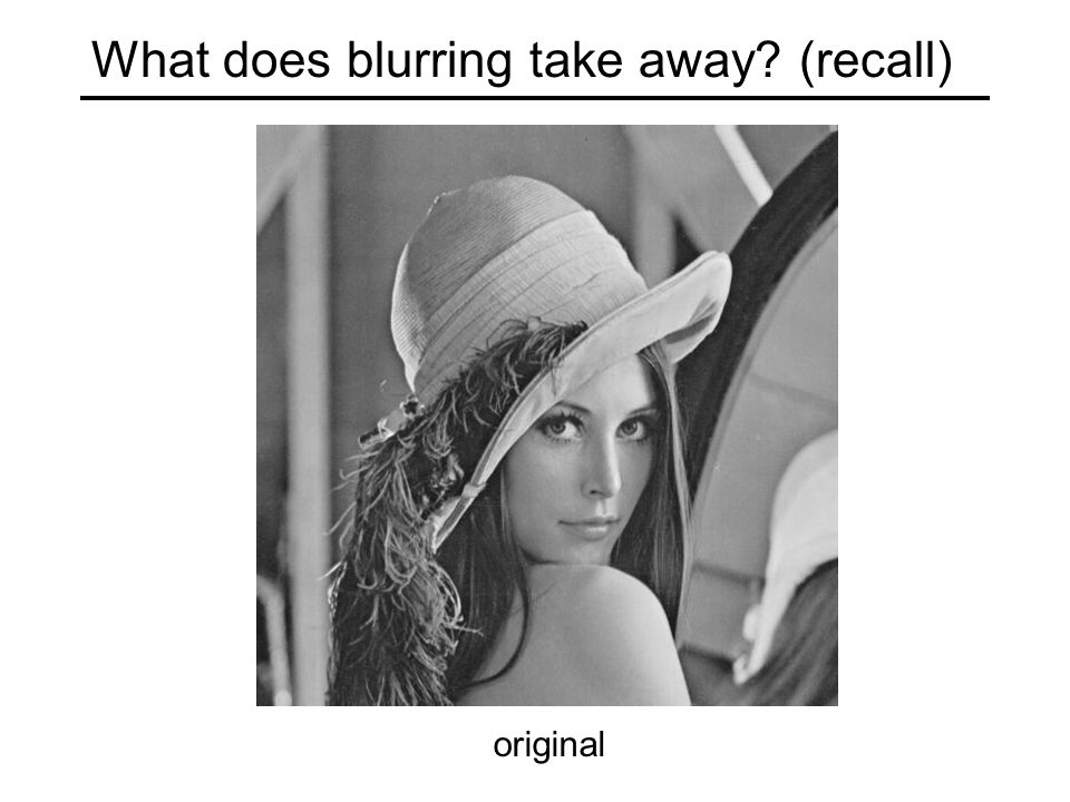What does blurring take away (recall) original