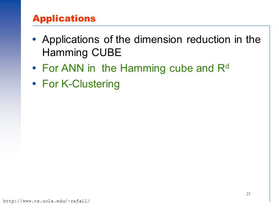 25 http://www.cs.ucla.edu/~rafail/ Applications  Applications of the dimension reduction in the Hamming CUBE  For ANN in the Hamming cube and R d 