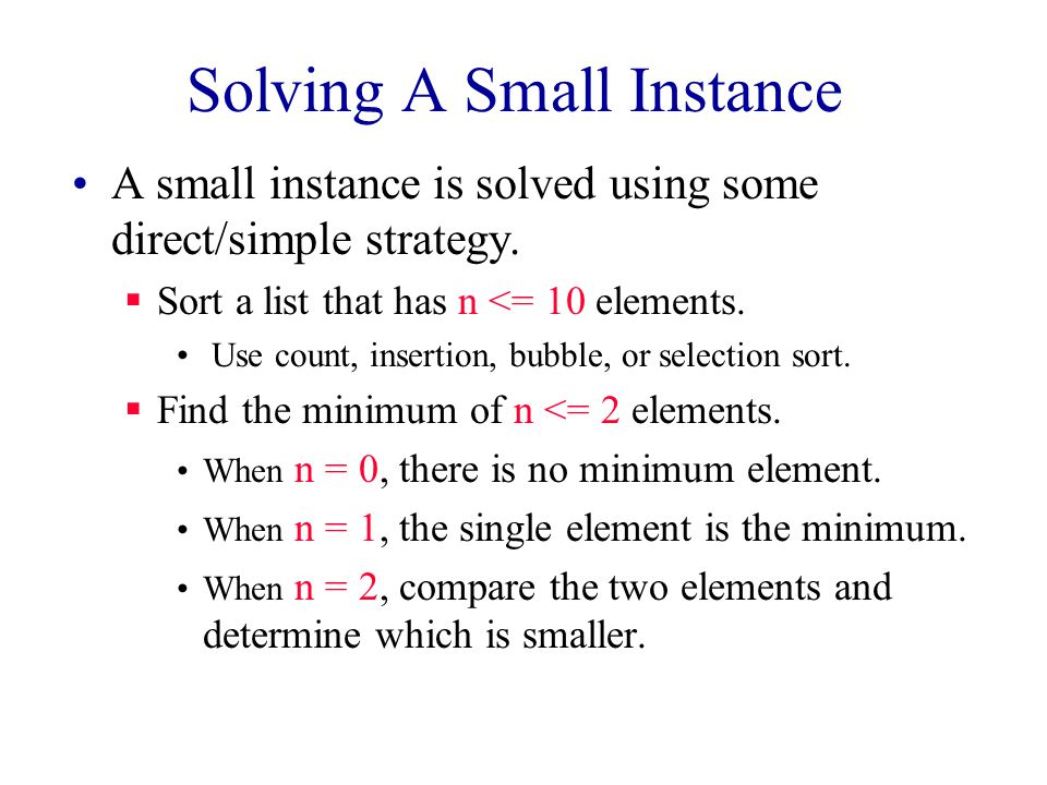 Solving A Large Instance A large instance is solved as follows:  Divide the large instance into k >= 2 smaller instances.