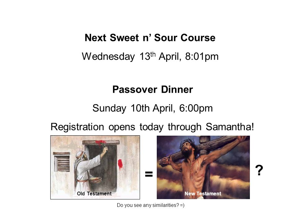 Next Sweet n' Sour Course Wednesday 13 th April, 8:01pm Passover Dinner Sunday 10th April, 6:00pm Registration opens today through Samantha.