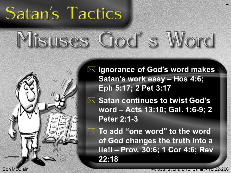 Don McClainW. 65th St church of Christ - 10/22/206 14  Ignorance of God's word makes Satan's work easy – Hos 4:6; Eph 5:17; 2 Pet 3:17  Satan contin