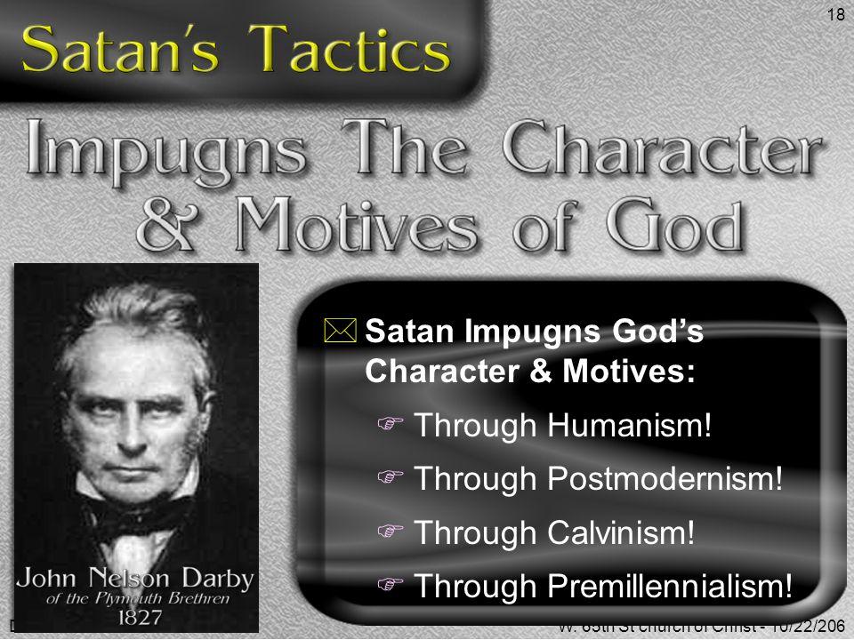 Don McClainW. 65th St church of Christ - 10/22/206 18  Satan Impugns God's Character & Motives:  Through Humanism!  Through Postmodernism!  Throug