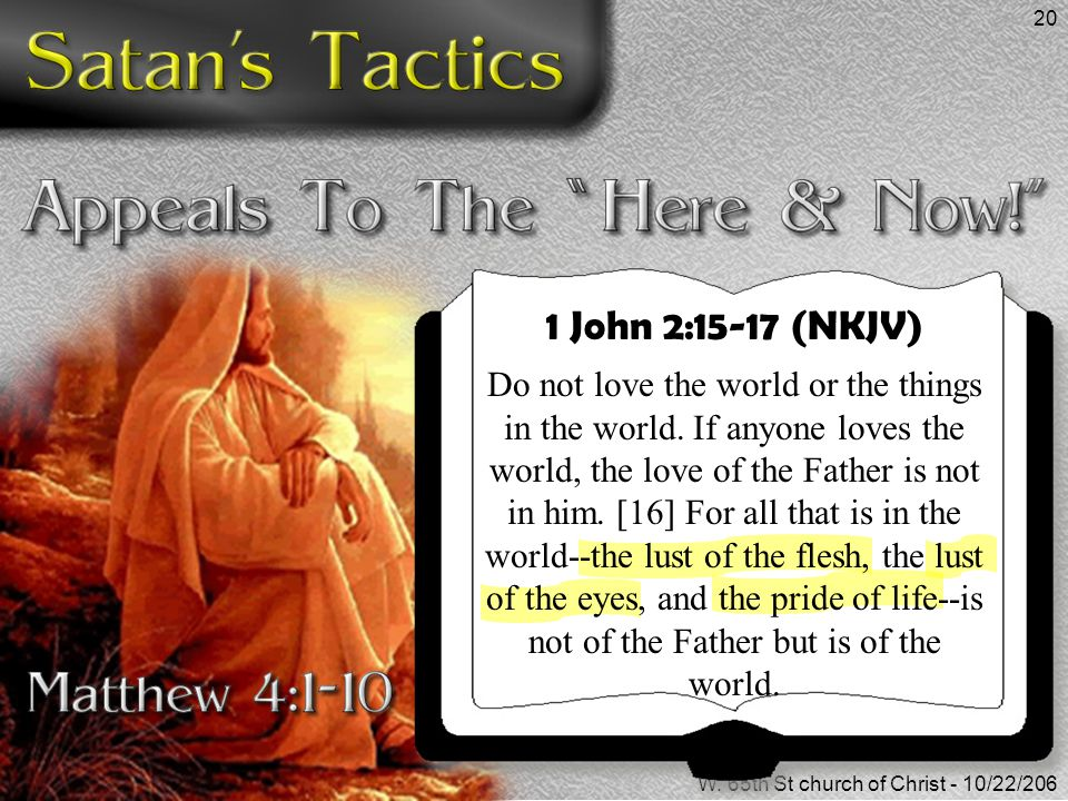 Don McClainW. 65th St church of Christ - 10/22/206 20 1 John 2:15-17 (NKJV) Do not love the world or the things in the world. If anyone loves the worl