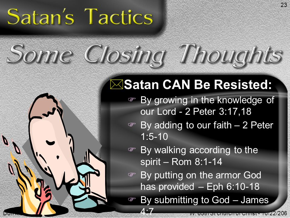 Don McClainW. 65th St church of Christ - 10/22/206 23  Satan CAN Be Resisted:  By growing in the knowledge of our Lord - 2 Peter 3:17,18  By adding