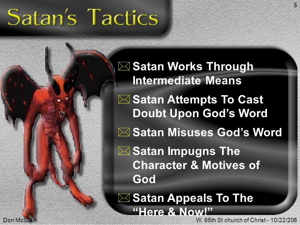 Don McClainW. 65th St church of Christ - 10/22/206 5  Satan Works Through Intermediate Means  Satan Attempts To Cast Doubt Upon God's Word  Satan M