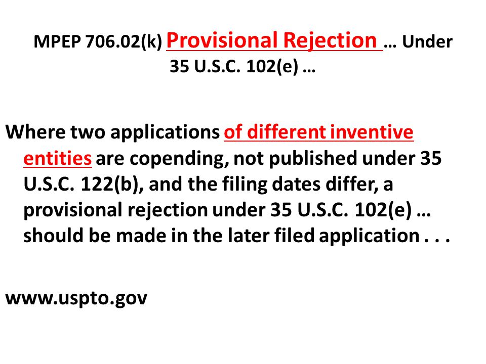 MPEP 706.02(k) Provisional Rejection … Under 35 U.S.C. 102(e) … Where two applications of different inventive entities are copending, not published un