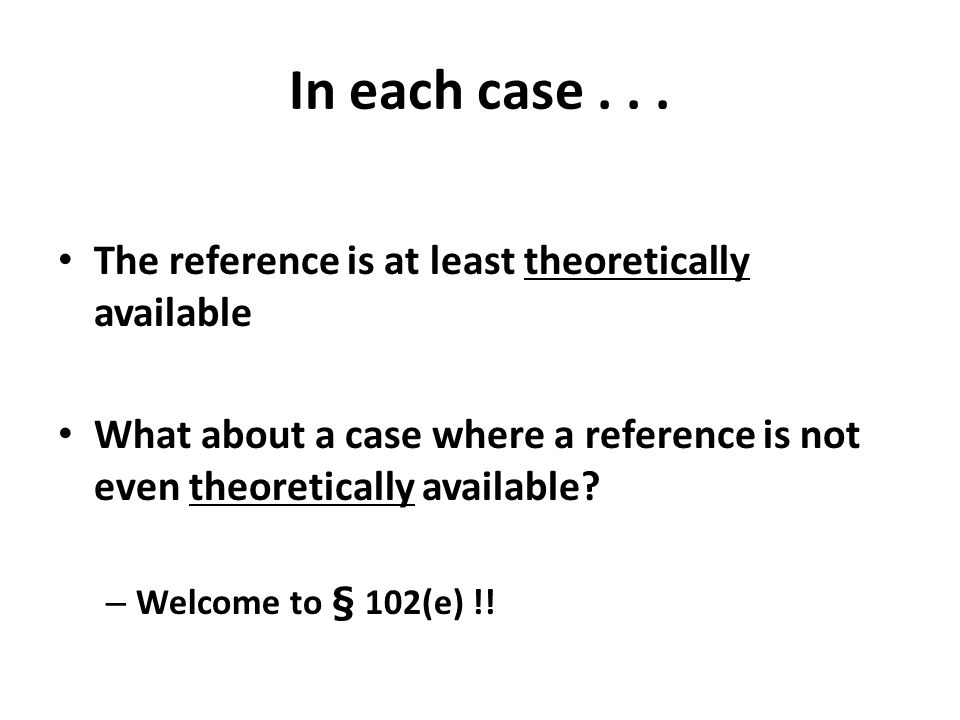 In each case... The reference is at least theoretically available What about a case where a reference is not even theoretically available? – Welcome t