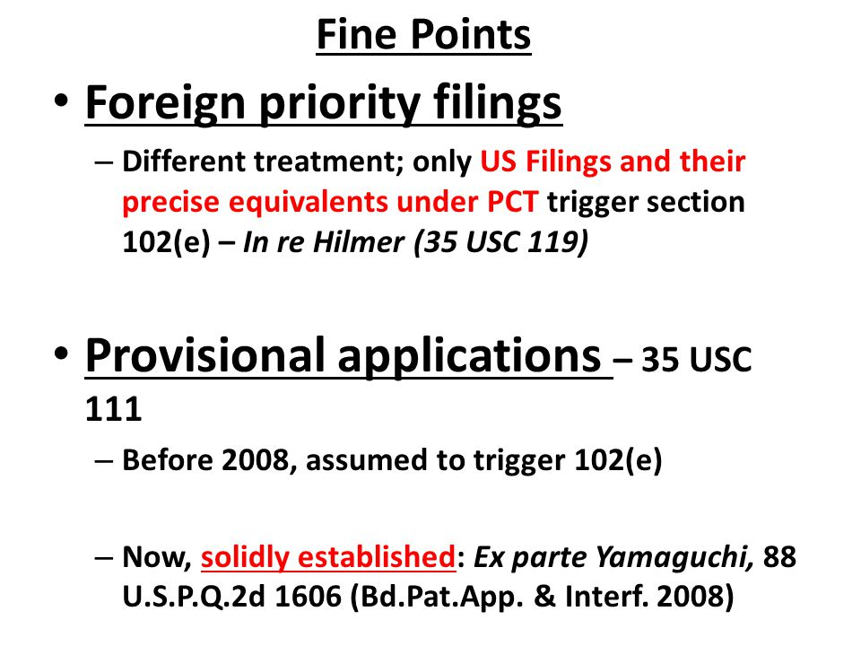 Fine Points Foreign priority filings – Different treatment; only US Filings and their precise equivalents under PCT trigger section 102(e) – In re Hil