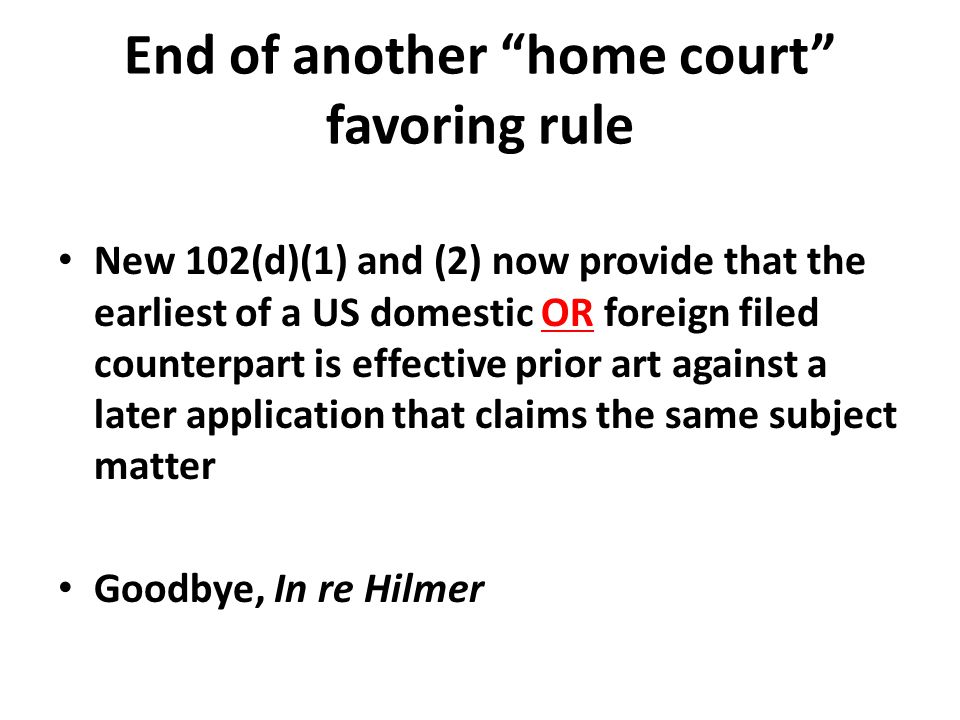"End of another ""home court"" favoring rule New 102(d)(1) and (2) now provide that the earliest of a US domestic OR foreign filed counterpart is effecti"