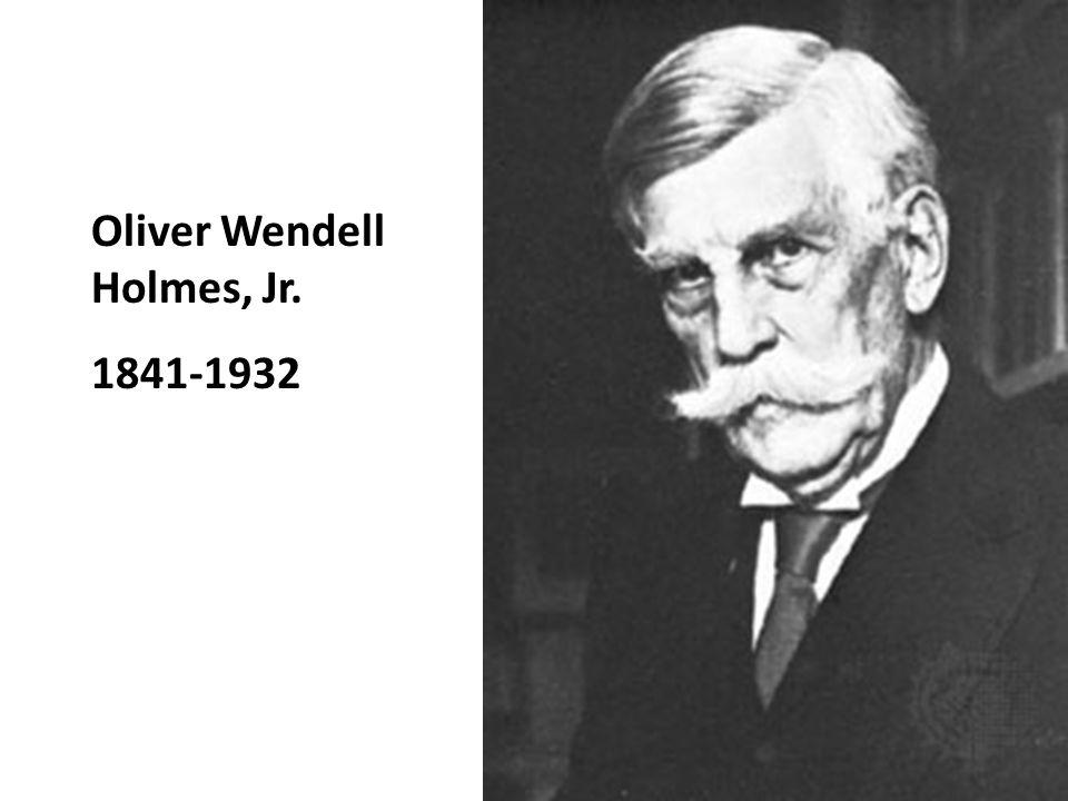 Oliver Wendell Holmes, Jr. 1841-1932