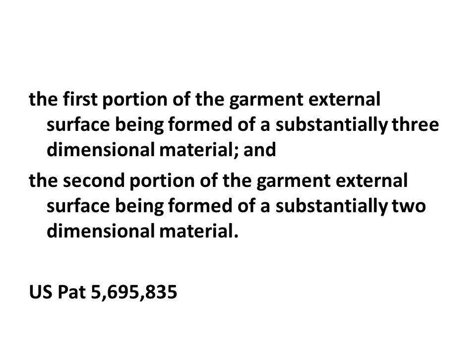 the first portion of the garment external surface being formed of a substantially three dimensional material; and the second portion of the garment ex