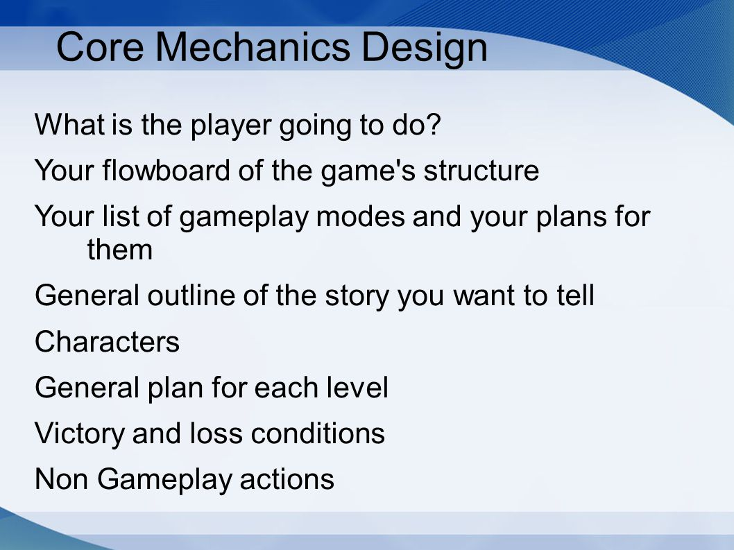 Core Mechanics Design What is the player going to do.