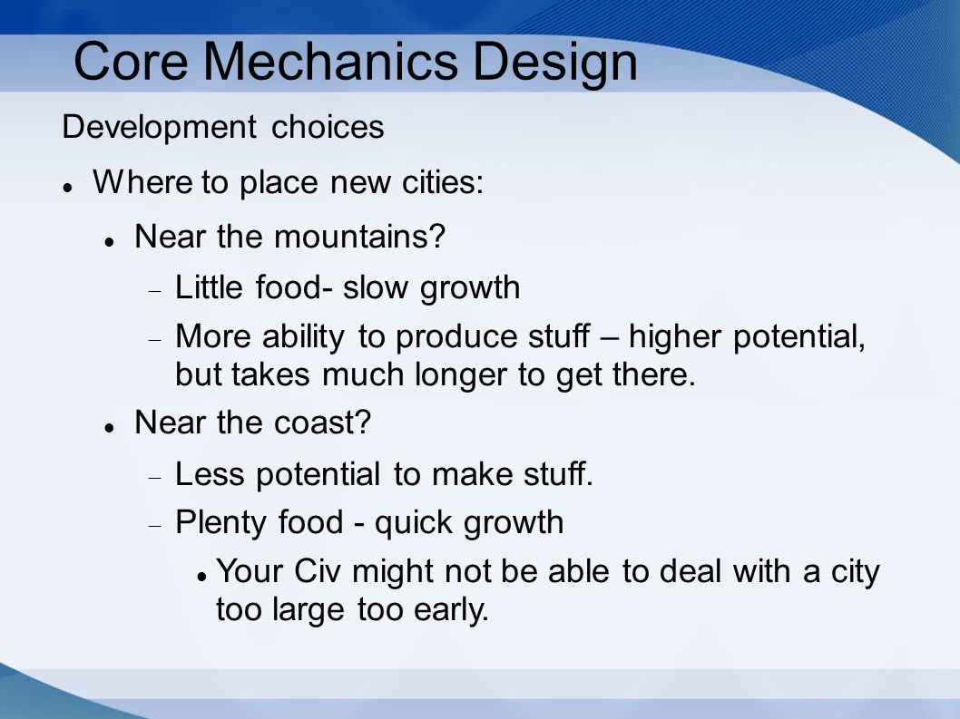 Core Mechanics Design Development choices Where to place new cities: Near the mountains.