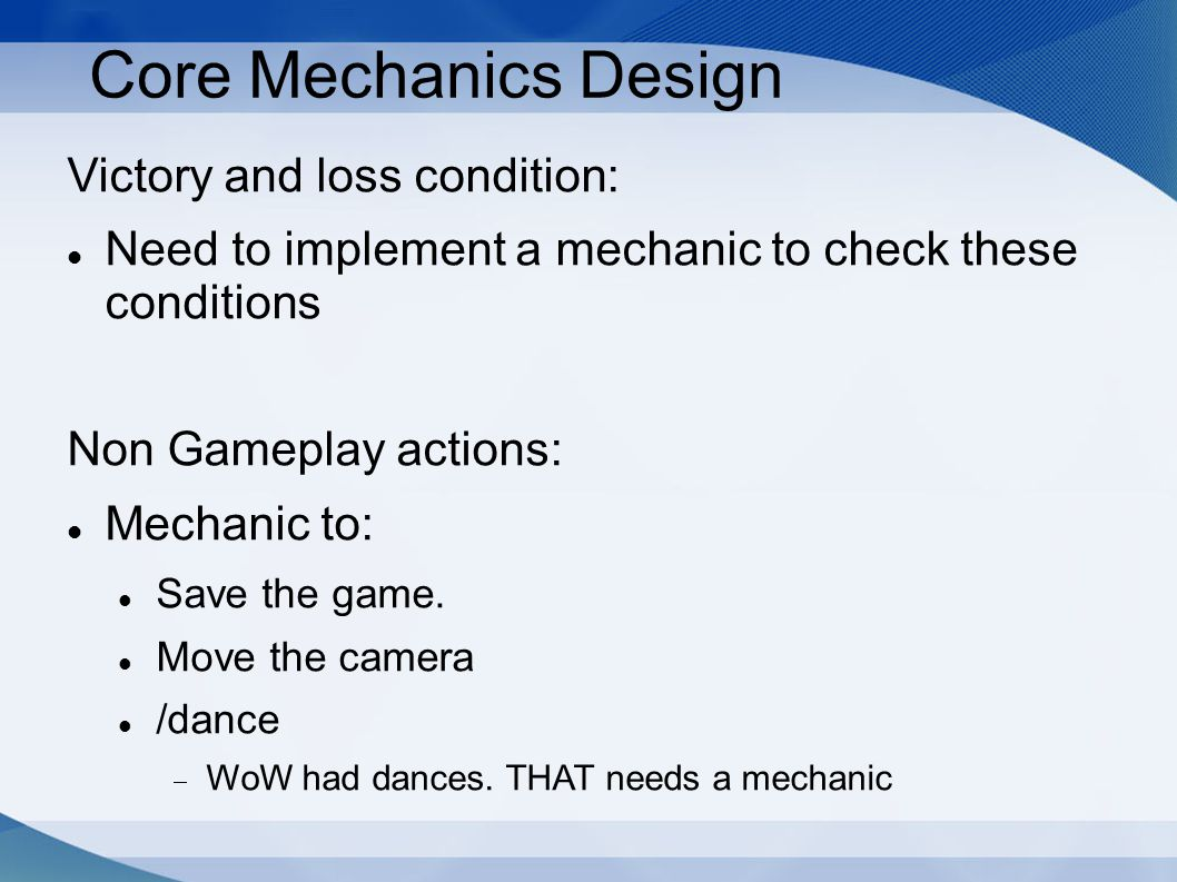 Core Mechanics Design Victory and loss condition: Need to implement a mechanic to check these conditions Non Gameplay actions: Mechanic to: Save the g
