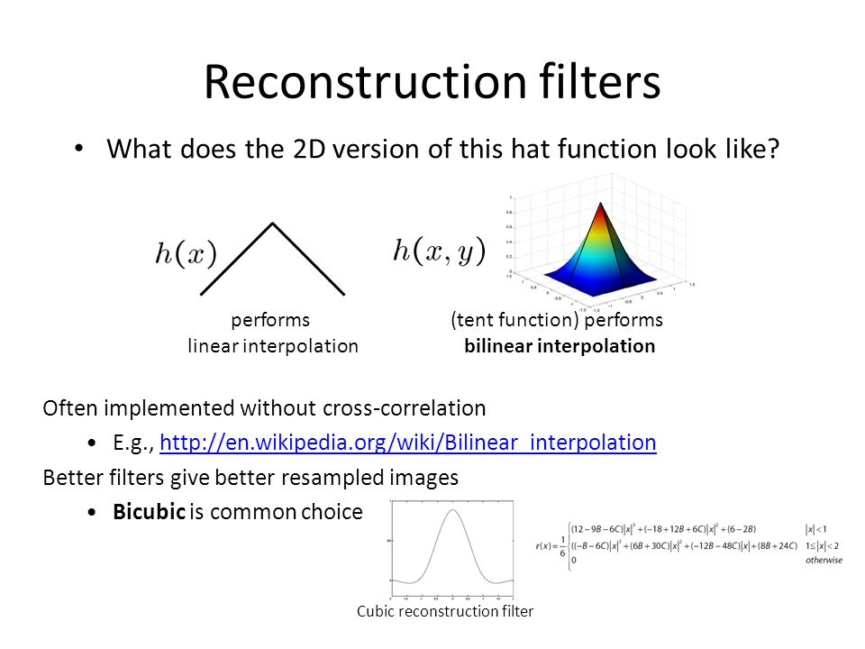 Reconstruction filters What does the 2D version of this hat function look like? Often implemented without cross-correlation E.g., http://en.wikipedia.