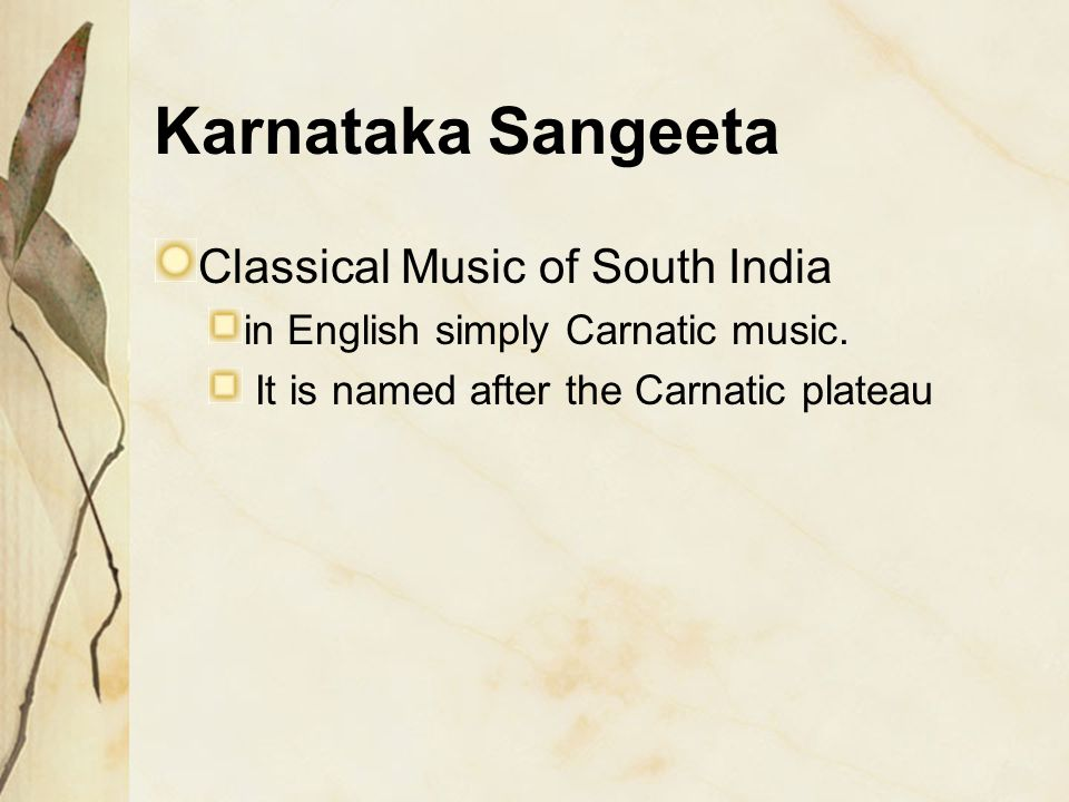Karnataka Sangeeta Classical Music of South India in English simply Carnatic music. It is named after the Carnatic plateau