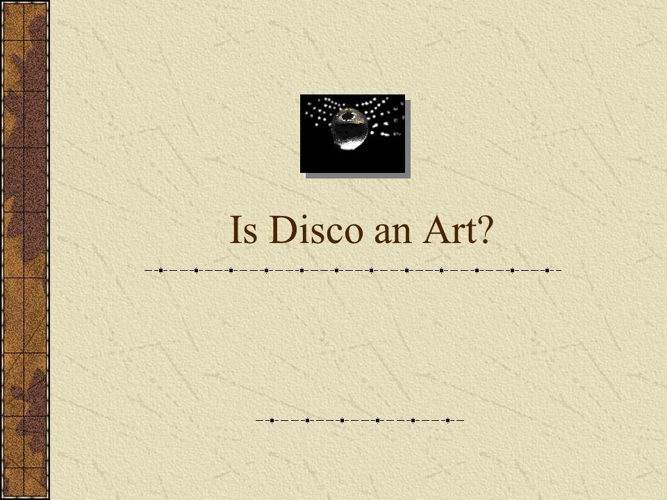 Is Disco an Art?