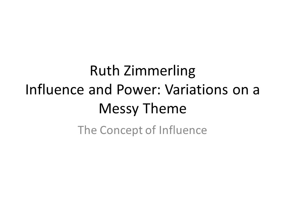 Ruth Zimmerling Influence and Power: Variations on a Messy Theme The Concept of Influence