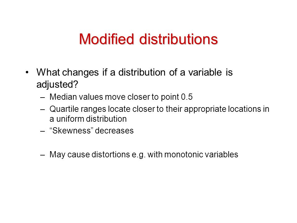 Modified distributions What changes if a distribution of a variable is adjusted.