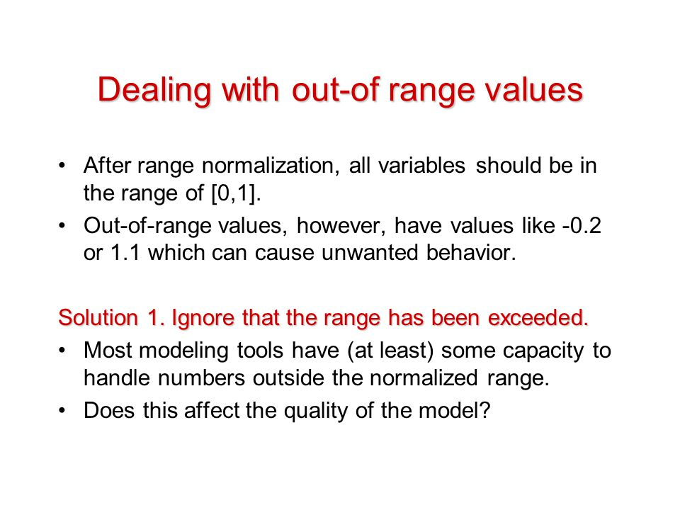 Dealing with out-of range values After range normalization, all variables should be in the range of [0,1].