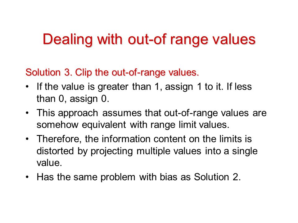 Dealing with out-of range values Solution 3. Clip the out-of-range values.