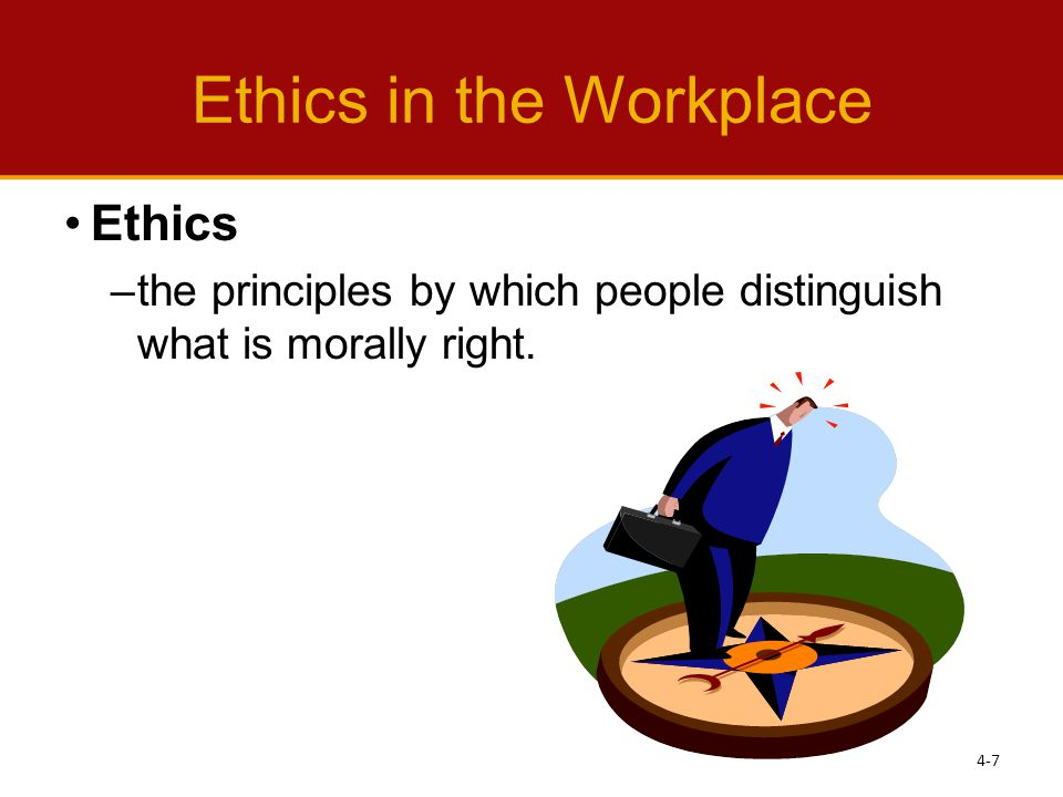 Ethics in the Workplace Ethics –the principles by which people distinguish what is morally right.