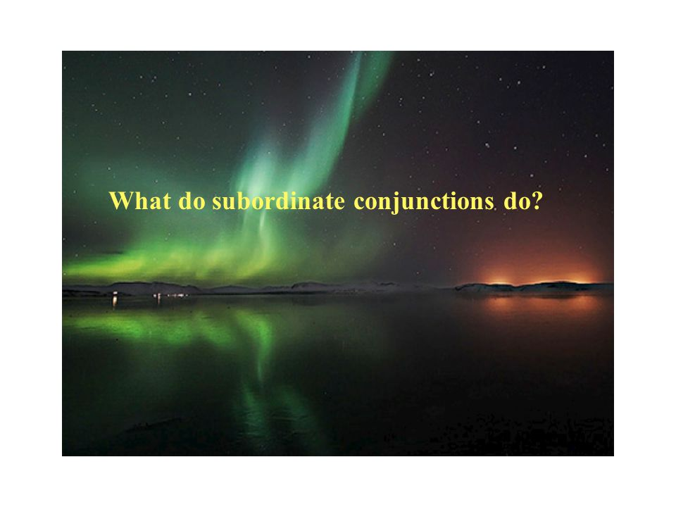 What do subordinate conjunctions do