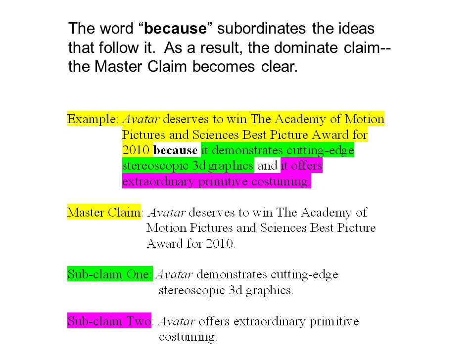 "The word ""because"" subordinates the ideas that follow it. As a result, the dominate claim-- the Master Claim becomes clear."