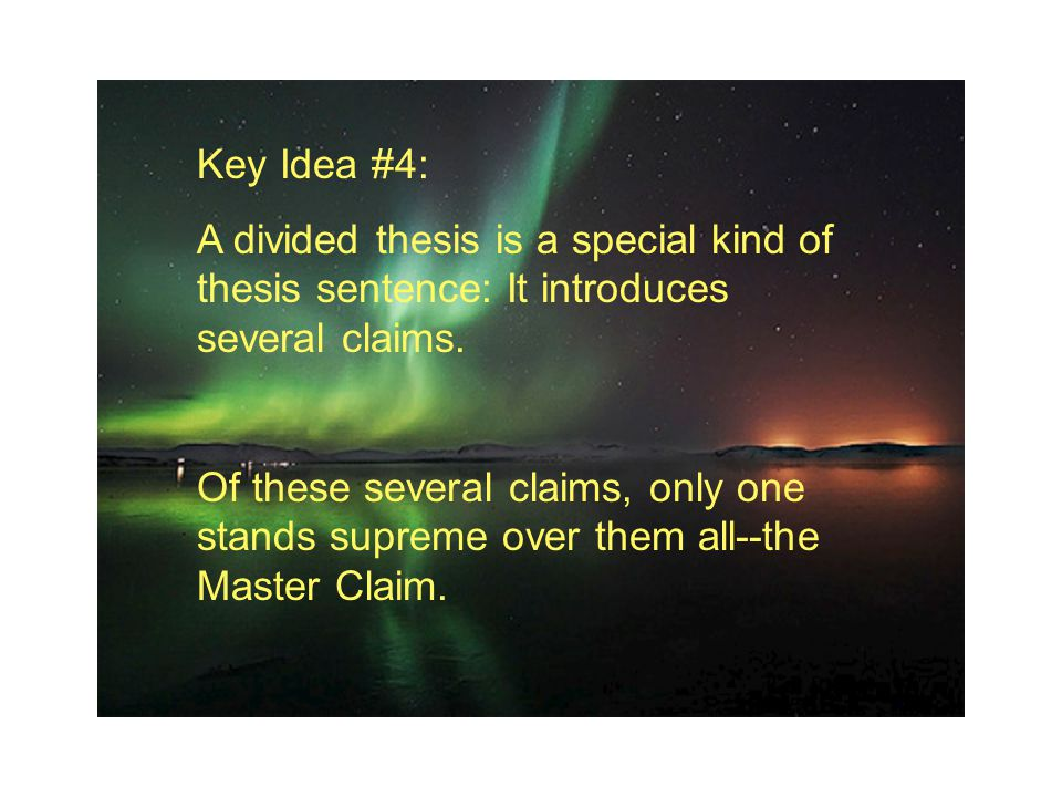 Key Idea #4: A divided thesis is a special kind of thesis sentence: It introduces several claims.
