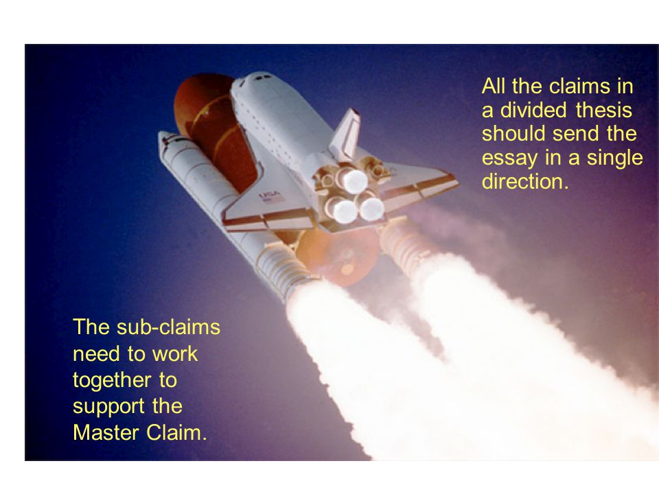 The sub-claims need to work together to support the Master Claim. All the claims in a divided thesis should send the essay in a single direction.