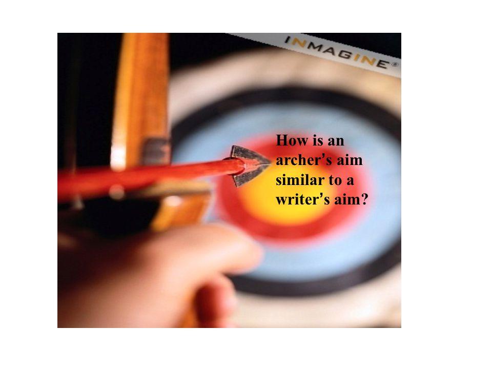 How is an archer ' s aim similar to a writer ' s aim?